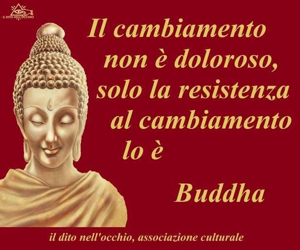 """Citazione di Buddha: """"Il cambiamento non è doloroso, solo la resistenza al cambiamento lo è."""""""