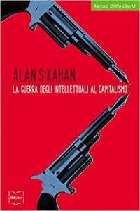 "Copertina del libro ""La guerra degli intellettuali al capitalismo"" di Alan S. Kahan."